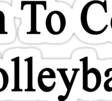 Born To Coach Volleyball  Sticker
