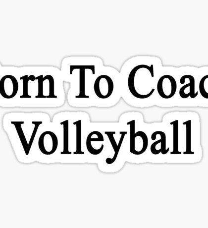 Born To Coach Volleyball  Sticker