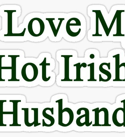 I Love My Hot Irish Husband  Sticker