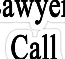 Want A Great Lawyer? Call My Daughter  Sticker