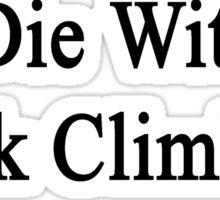 I'll Die Without Rock Climbing  Sticker