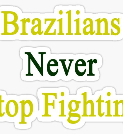 Brazilians Never Stop Fighting  Sticker