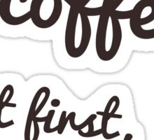 But first, coffee. Sticker
