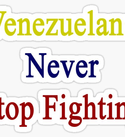 Venezuelans Never Stop Fighting  Sticker