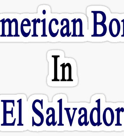 American Born In Salvador  Sticker