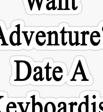 Want Adventure? Date A Keyboardist  Sticker