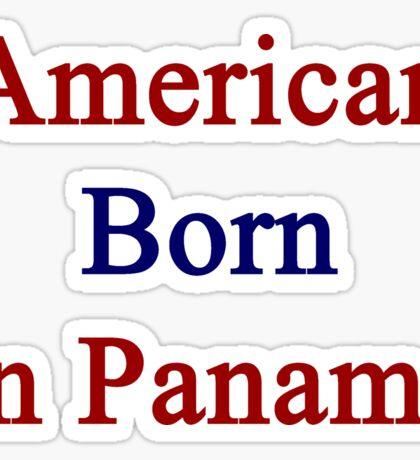 American Born In Panama  Sticker