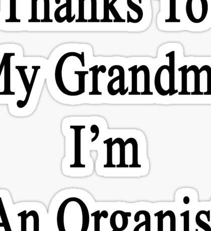 Thanks To My Grandma I'm An Organist  Sticker