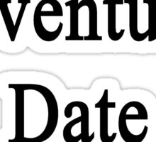 Want Adventure? Date An Organist  Sticker