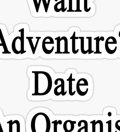 Want Adventure? Date An Organist  Sticker