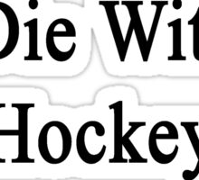 I'll Die Without Hockey  Sticker