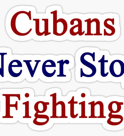 Cubans Never Stop Fighting  Sticker