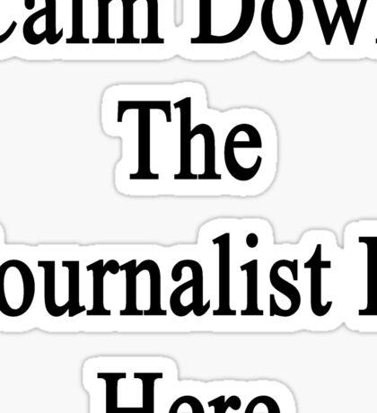 Calm Down The Journalist Is Here  Sticker