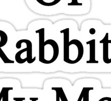Taking Care Of Rabbits Is My Mom's Therapy  Sticker