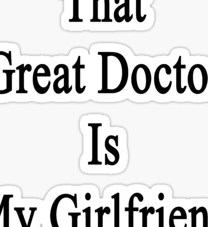 That Great Doctor Is My Girlfriend  Sticker