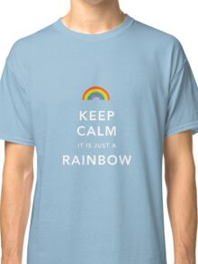 Keep Calm Is Just a Rainbow Classic T-Shirt