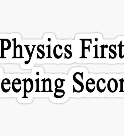Physics First Sleeping Second  Sticker