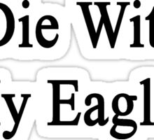 I'll Die Without My Eagles  Sticker