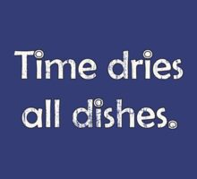 Time dries all dishes by Barton Keyes