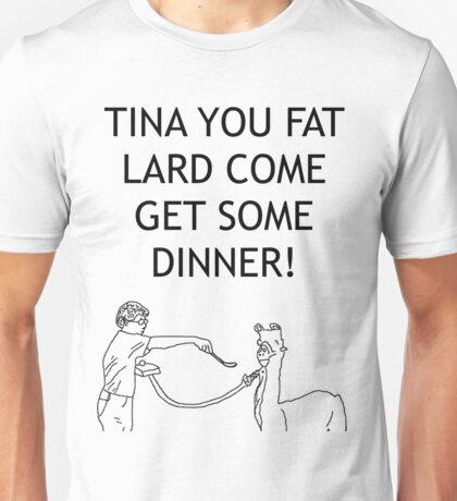 Tina You Fat Lard! Unisex T-Shirt