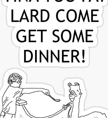 Tina You Fat Lard! Sticker
