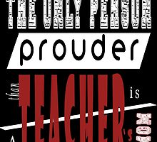 the only person prouder than a teacher's is mom by trendz