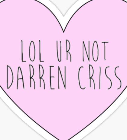 Lol ur not Darren Criss Sticker