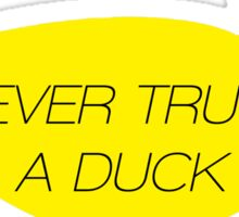 Never Trust A Duck Sticker