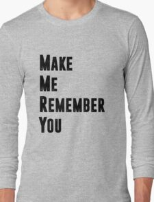 Remember. Long Sleeve T-Shirt