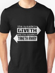 the sysadmin giveth and the sysadmin taketh away T-Shirt