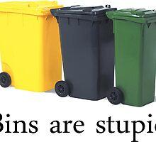 Bins are stupid by Laura Kelk