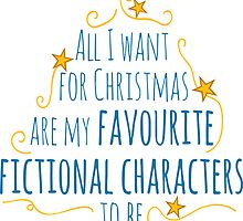 all I want for christmas are my favourite fictional characters to be real #2 by FandomizedRose