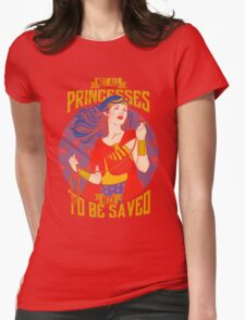 Not all princesses need to be saved Womens Fitted T-Shirt