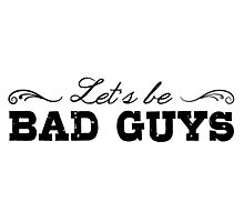 Let's Be Bad Guys Photographic Print