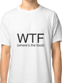 Where's The Food? Classic T-Shirt