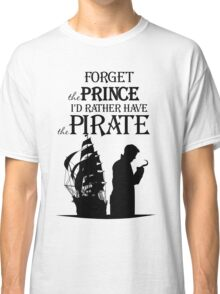 I'd rather have the Pirate! Classic T-Shirt