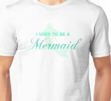 I Used To Be A Mermaid Unisex T-Shirt