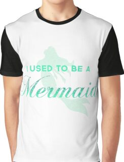 I Used To Be A Mermaid Graphic T-Shirt