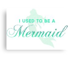 I Used To Be A Mermaid Canvas Print