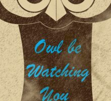 Owl Be Watching You Sticker