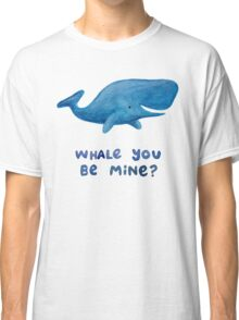 Whale You Be Mine? Classic T-Shirt