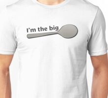 I'm the BIG Spoon! 1 Unisex T-Shirt
