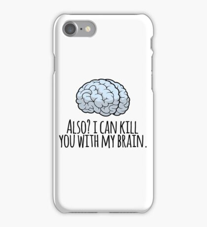 Also? I can kill you with my brain. iPhone Case/Skin
