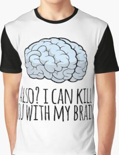Also? I can kill you with my brain. Graphic T-Shirt