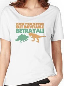 Curse your sudden but inevitable betrayal! Women's Relaxed Fit T-Shirt