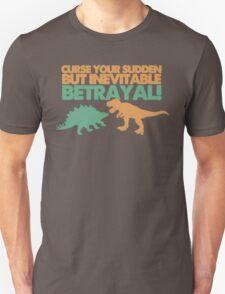 Curse your sudden but inevitable betrayal! T-Shirt