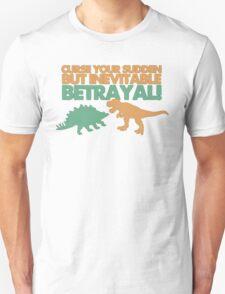 Curse your sudden but inevitable betrayal! Unisex T-Shirt