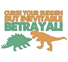 Curse your sudden but inevitable betrayal! Photographic Print