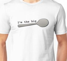 I'm the BIG Spoon! 2 Unisex T-Shirt