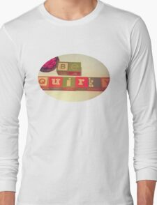 Be Quirky Long Sleeve T-Shirt